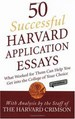 50 Successful Harvard application essays: What worked for them can help you get into the college of your choice (2nd ed.)
